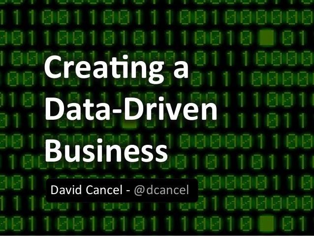 Crea%ng a Data-‐Driven Business David Cancel -‐ @dcancel