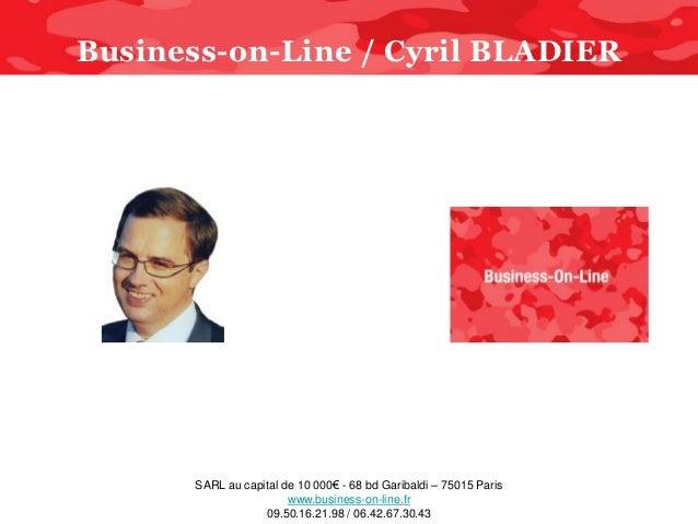 Business-on-Line / Cyril BLADIER      SARL au capital de 10 000€ - 68 bd Garibaldi – 75015 Paris                       www...