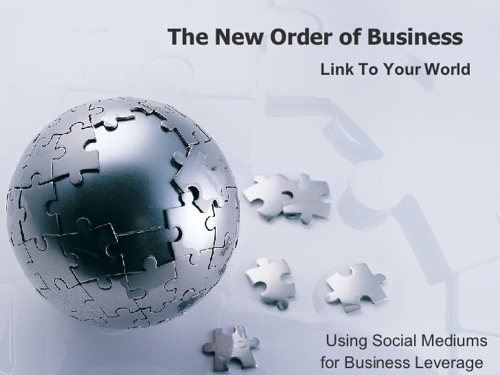 The New Order of Business  Link To Your World Using Social Mediums for Business Leverage