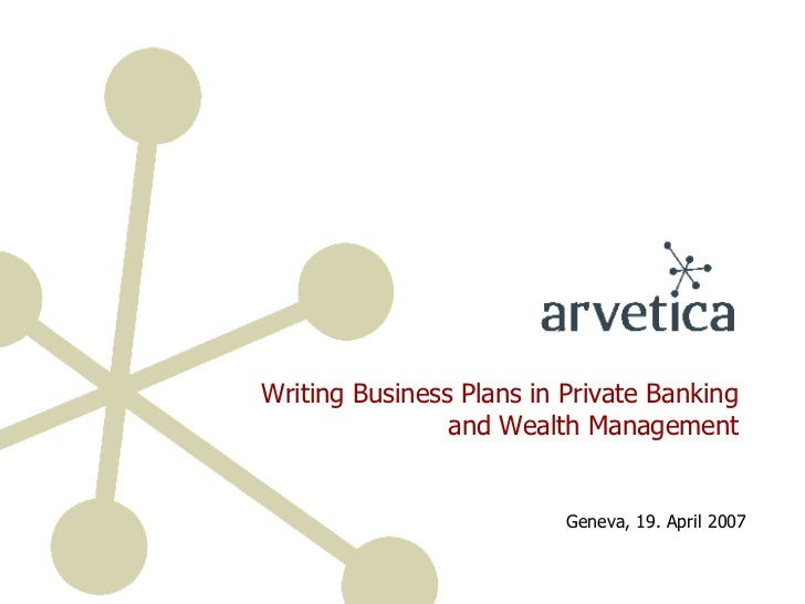 Writing Business Plans in Private Banking and Wealth Management Geneva, 19. April 2007