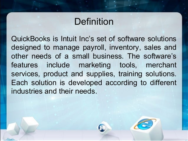 Definition QuickBooks is Intuit Inc's set of software solutions designed to manage payroll, inventory, sales and other nee...