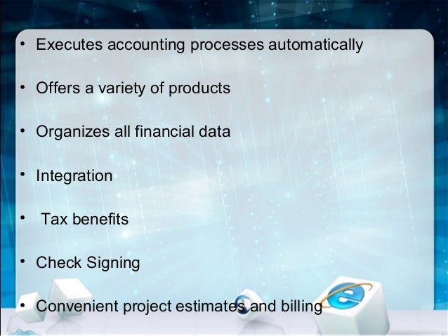 • Executes accounting processes automatically • Offers a variety of products • Organizes all financial data • Integration ...