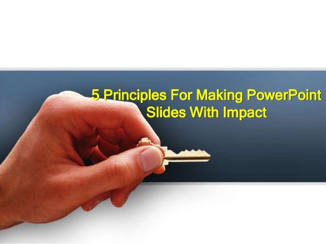 5 Principles For Making PowerPoint Slides With Impact