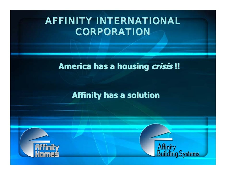 AFFINITY INTERNATIONAL      CORPORATION     America has a housing crisis !!        Affinity has a solution
