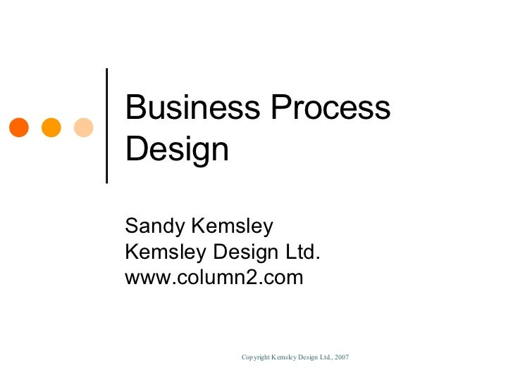 Business Process Design Sandy Kemsley Kemsley Design Ltd. www.column2.com