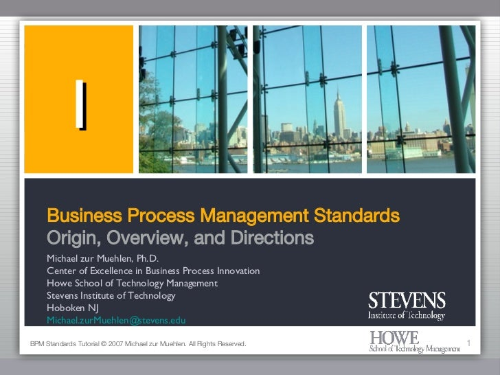Business Process Management Standards Origin, Overview, and Directions <ul><li>Michael zur Muehlen, Ph.D. </li></ul><ul><l...