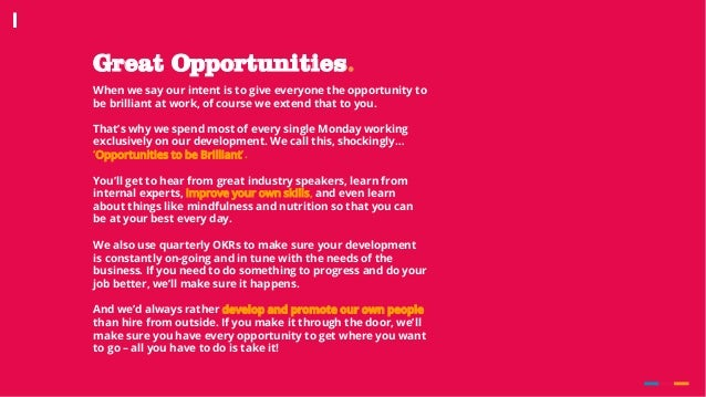 Great Opportunities. When we say our intent is to give everyone the opportunity to be brilliant at work, of course we exte...