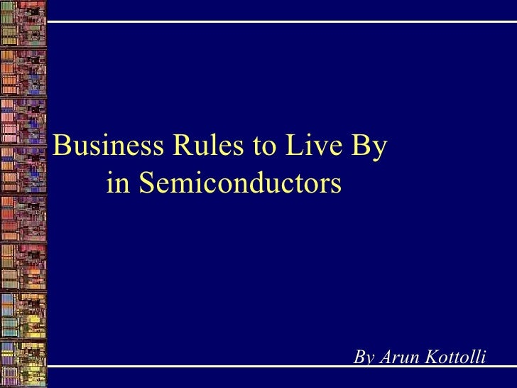 Business Rules to Live By  in Semiconductors By Arun Kottolli