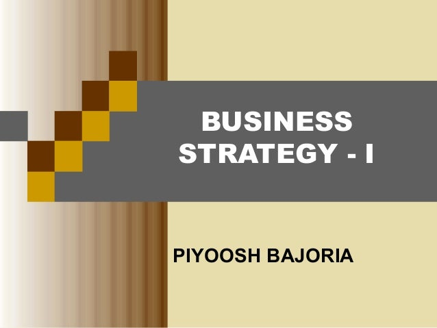 BUSINESS STRATEGY - I  PIYOOSH BAJORIA