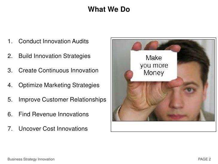 PAGE 2<br />What We Do<br />Conduct Innovation Audits<br />Build Innovation Strategies<br />Create Continuous Innovation<b...