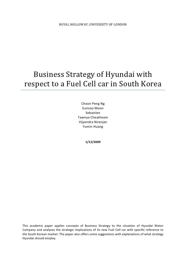 Royal holloway, university of londonBusiness Strategy of Hyundai with respect to a Fuel Cell car in South KoreaChoon Peng ...