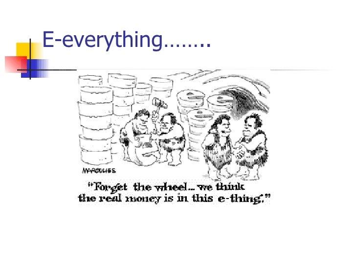 E-everything……..