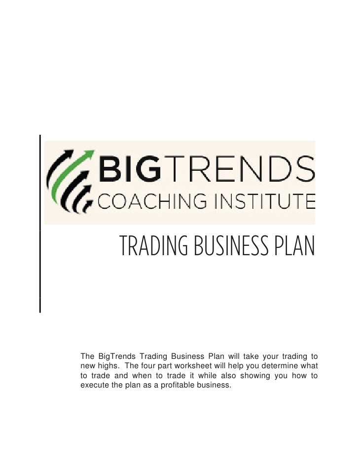 TRADING BUSINESS PLANThe BigTrends Trading Business Plan will take your trading tonew highs. The four part worksheet will ...