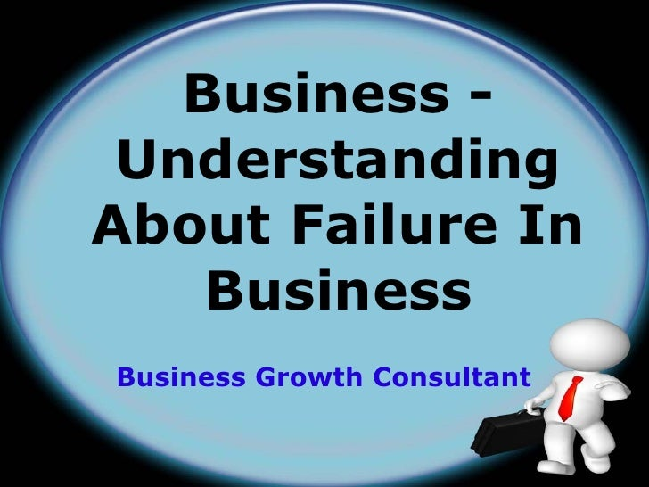 Business - UnderstandingAbout Failure In    BusinessBusiness Growth Consultant