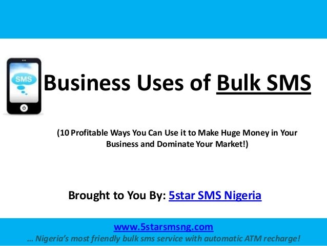 Business Uses of Bulk SMS       (10 Profitable Ways You Can Use it to Make Huge Money in Your                     Business...