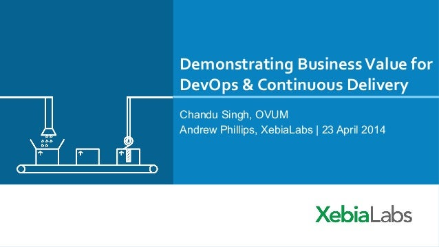 Demonstrating  Business  Value  for   DevOps  &  Continuous  Delivery   Chandu Singh, OVUM Andrew Phillips...