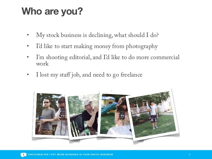 Who are you? •       My stock business is declining, what should I do? •       I'd like to start making money from photogr...