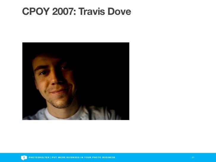 CPOY 2007: Travis Dove P H O T O S H E LT E R | P U T M O R E B U S I N E S S I N Y O U R P H O T O B U S I N E S S   21