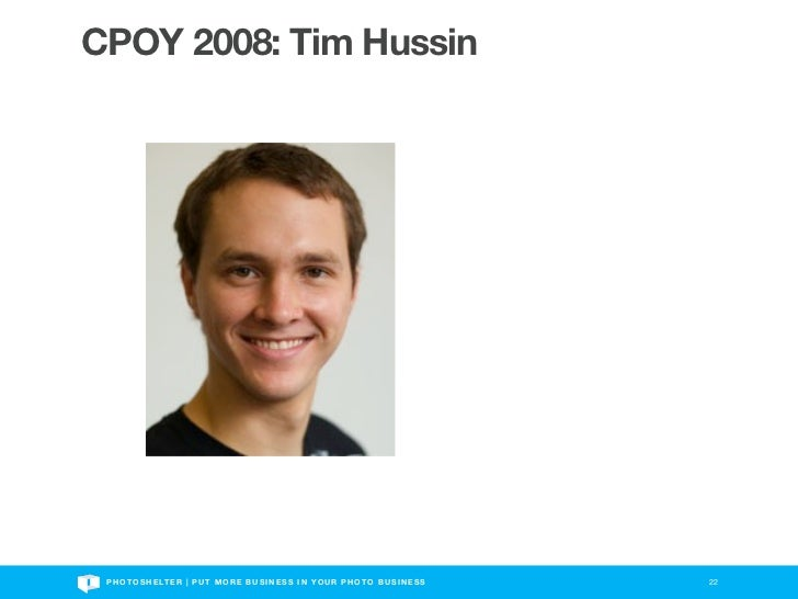 CPOY 2008: Tim Hussin P H O T O S H E LT E R | P U T M O R E B U S I N E S S I N Y O U R P H O T O B U S I N E S S   22