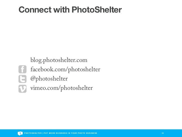Connect with PhotoShelter        blog.photoshelter.com        facebook.com/photoshelter        @photoshelter        vimeo....