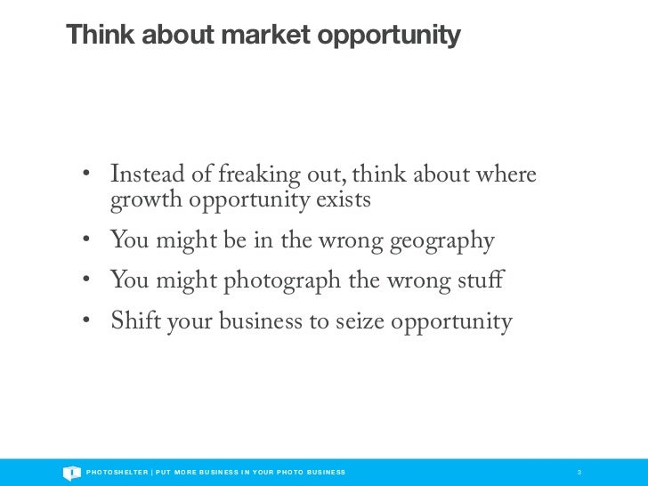 Think about market opportunity • Instead of freaking out, think about where   growth opportunity exists • You might be in ...