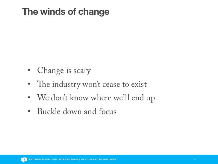 The winds of change • Change is scary •                 e industry won't cease to exist • We don't know where we'll end up...