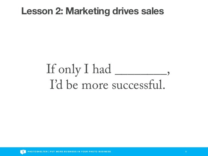 Lesson 2: Marketing drives sales                     If only I had ________,                      I'd be more successful. ...