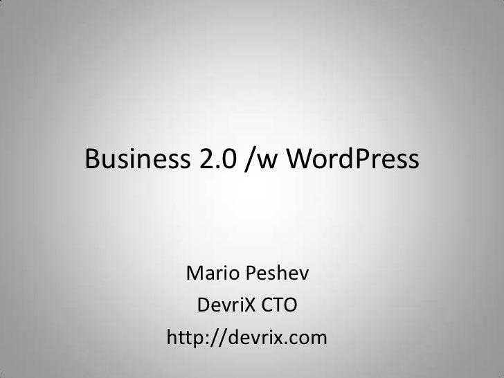 Business 2.0 /w WordPress        Mario Peshev         DevriX CTO      http://devrix.com