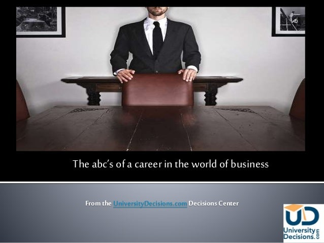 The abc's of a career in theworld of business From the UniversityDecisions.comDecisions Center