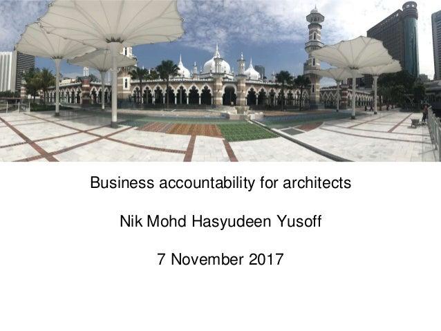 Business accountability for architects Nik Mohd Hasyudeen Yusoff 7 November 2017