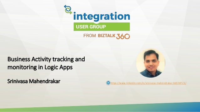 Business Activity tracking and monitoring in Logic Apps Srinivasa Mahendrakar https://www.linkedin.com/in/srinivasa-mahend...