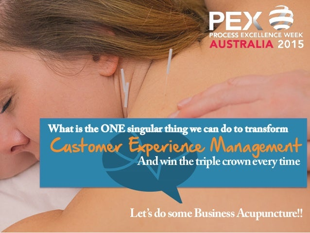 What is the ONE singular thing we can do to transform Andwinthetriplecrowneverytime Customer Experience Management Let'sdo...