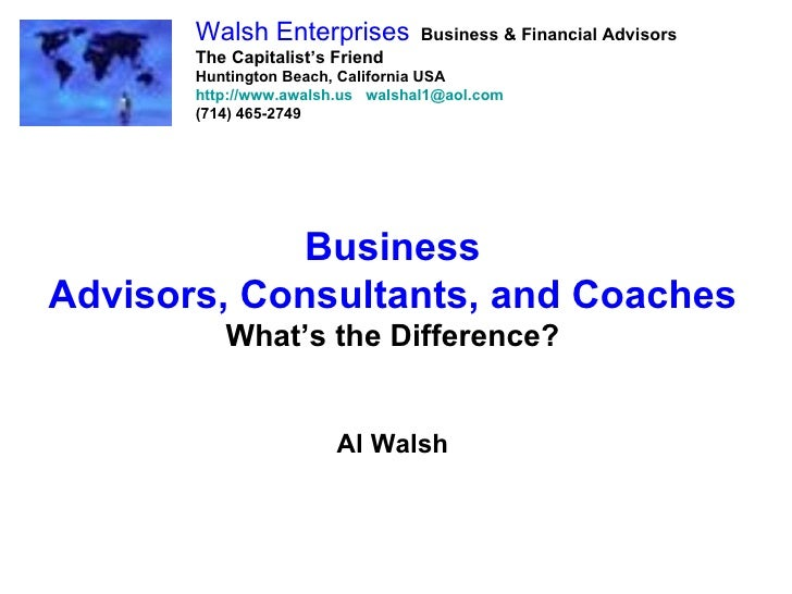 Business Advisors, Consultants, and Coaches What's the Difference? Al Walsh Walsh Enterprises   Business & Financial Advis...