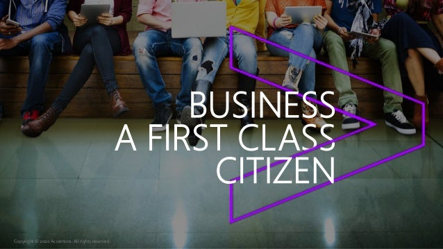 Copyright © 2020 Accenture. All rights reserved. A FIRST CLASS BUSINESS CITIZEN