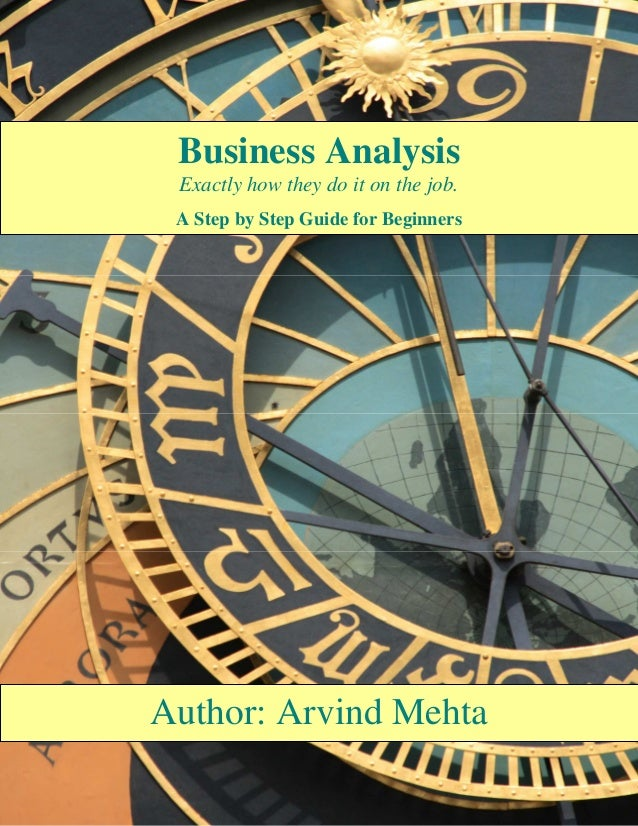 Author: Arvind MehtaBusiness AnalysisExactly how they do it on the job.A Step by Step Guide for Beginners