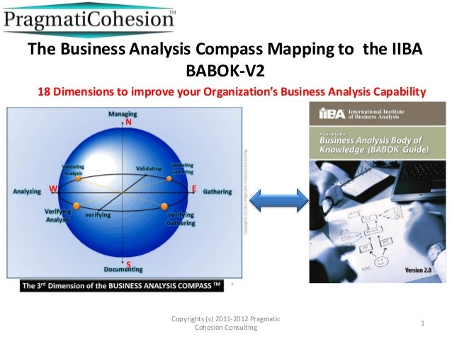 Copyrights (c) 2011-2012 PragmaticCohesion ConsultingThe Business Analysis Compass Mapping to the IIBABABOK-V2118 Dimensio...