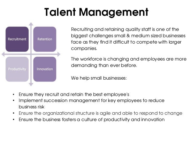 Talent Management                          Recruiting and retaining quality staff is one of the                          b...