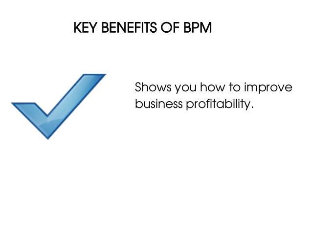 KEY BENEFITS OF BPM        Shows you how to improve        business profitability.