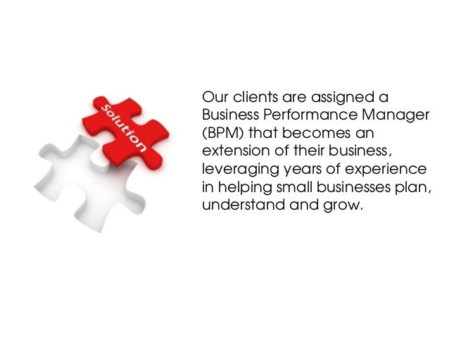 Our clients are assigned aBusiness Performance Manager(BPM) that becomes anextension of their business,leveraging years of...