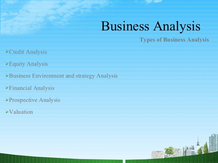 Business Analysis <ul><li>Types of Business Analysis   </li></ul><ul><li>Credit Analysis </li></ul><ul><li>Equity Analysis...