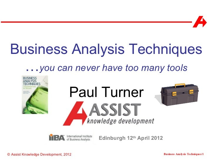 Business Analysis Techniques   …you can never have too many tools                                  Paul Turner            ...