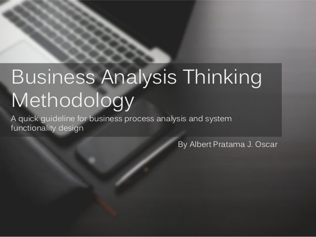 Business Analysis Thinking Methodology A quick guideline for business process analysis and system functionality design By ...