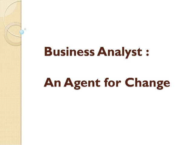 Business Analyst :   An Agent for Change