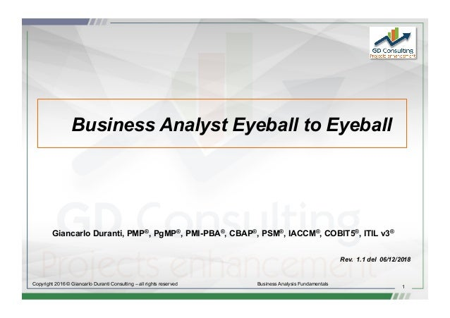1 Copyright 2016 © Giancarlo Duranti Consulting – all rights reserved Business Analysis Fundamentals Business Analyst Eyeb...