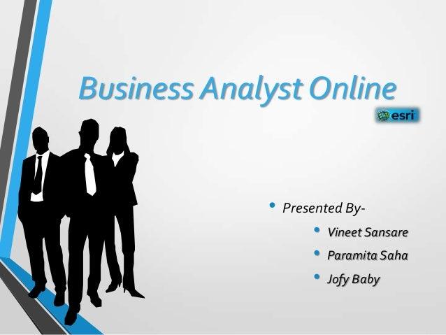Business Analyst Online• Presented By-• Vineet Sansare• Paramita Saha• Jofy Baby