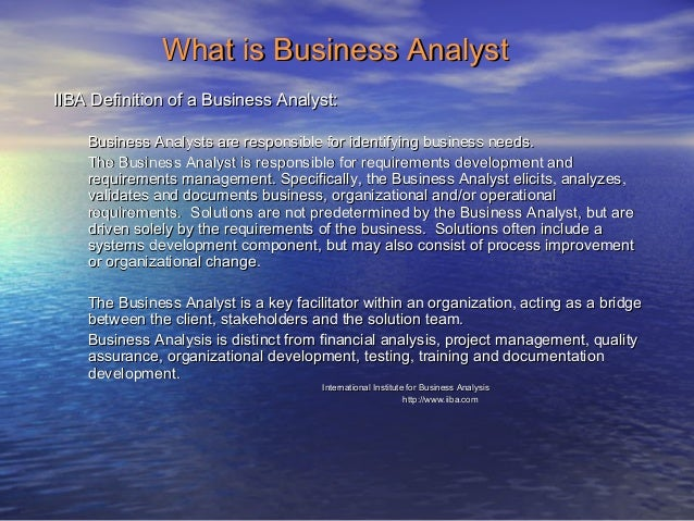 What is Business Analyst IIBA Definition of a Business Analyst: Business Analysts are responsible for identifying business...