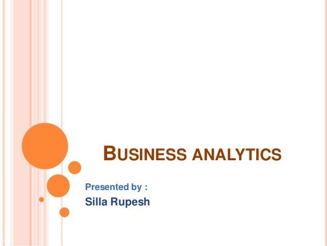 BUSINESS ANALYTICS  Presented by :  Silla Rupesh