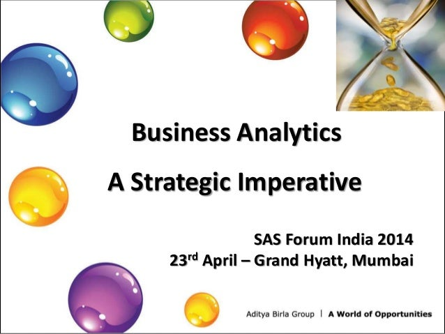 Business Analytics A Strategic Imperative SAS Forum India 2014 23rd April – Grand Hyatt, Mumbai