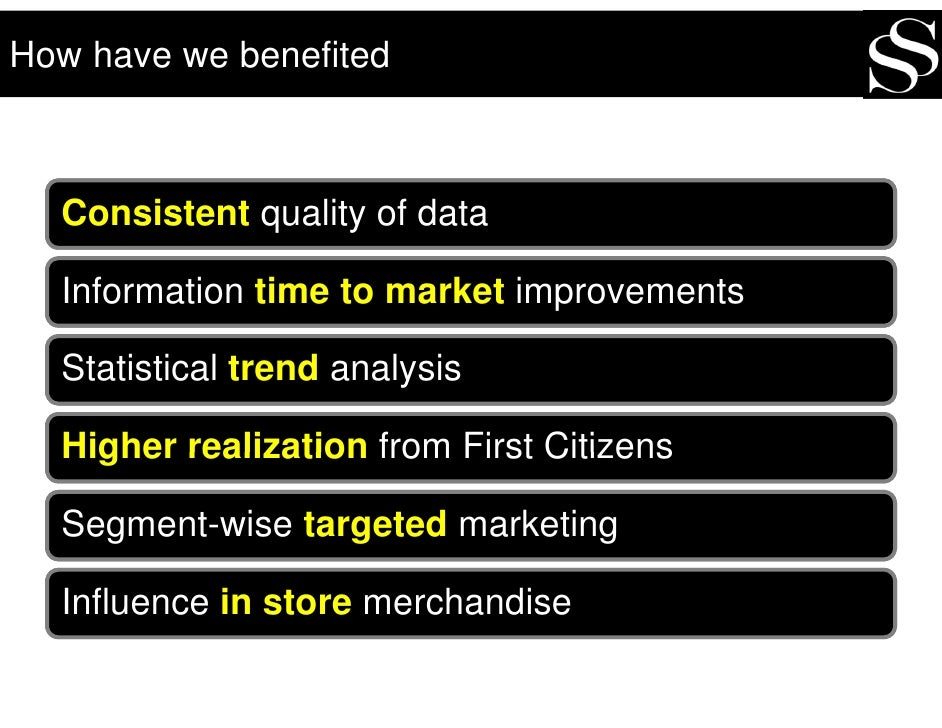 How have we benefited      Consistent quality of data    Information time to market improvements    Statistical trend anal...