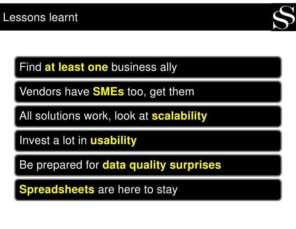 Lessons learnt       Find at least one business ally     Vendors have SMEs too, get them     All solutions work look at sc...